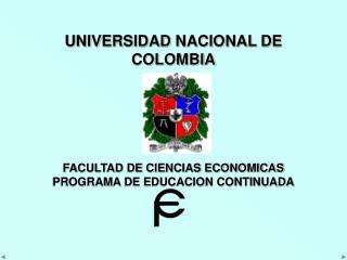 UNIVERSIDAD NACIONAL DE COLOMBIA      FACULTAD DE CIENCIAS ECONOMICAS PROGRAMA DE EDUCACION CONTINUADA
