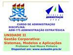 UNIDADE II Gest o Corporativa: Sistemas, Modelos e Aplica  es       Professor Jos  Moura Pinheiro Dispon vel em: aulaadm