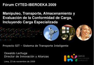F rum CYTED-IBEROEKA 2009  Manipuleo, Transporte, Almacenamiento y Evaluaci n de la Conformidad de Carga, Incluyendo Car