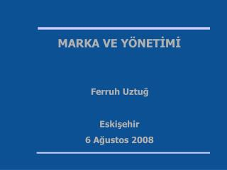 MARKA VE Y NETIMI     Eskisehir 6 Agustos 2008