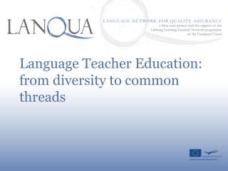 Language Teacher Education: from diversity to common threads