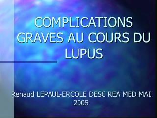 COMPLICATIONS GRAVES AU COURS DU LUPUS