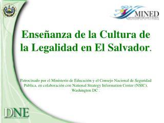 Ense anza de la Cultura de la Legalidad en El Salvador.   Patrocinado por el Ministerio de Educaci n y el Consejo Nacion