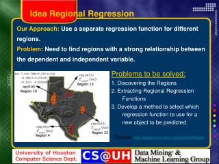 Our Approach: Use a separate regression function for different regions. Problem: Need to find regions with a strong rela