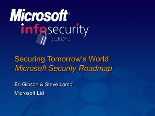 Securing Tomorrow s World Microsoft Security Roadmap