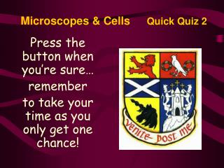 Microscopes  Cells      Quick Quiz 2