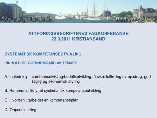 ATTF RINGSBEDRIFTENES FAGKONFERANSE  23.3.2011 KRISTIANSAND   SYSTEMATISK KOMPETANSEUTVIKLING   INNHOLD OG GJENNOMGANG A