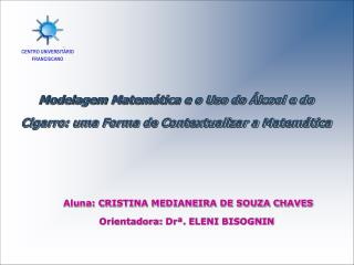 Aluna: CRISTINA MEDIANEIRA DE SOUZA CHAVES  Orientadora: Dr . ELENI BISOGNIN