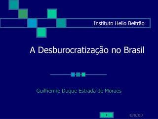 Instituto Helio Beltr o    A Desburocratiza  o no Brasil