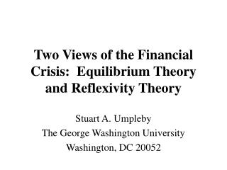 Two Views of the Financial Crisis:  Equilibrium Theory and Reflexivity Theory