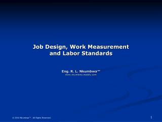 Job Design, Work Measurement and Labor Standards   Eng. R. L. Nkumbwa  nkumbwa.weebly