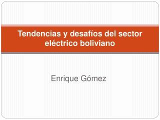 Tendencias y desaf os del sector el ctrico boliviano