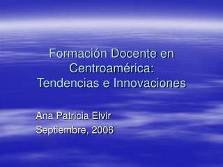 Formaci n Docente en Centroam rica:  Tendencias e Innovaciones