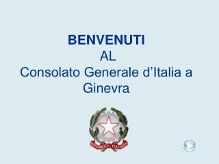 BENVENUTI  AL   Consolato Generale d Italia a Ginevra