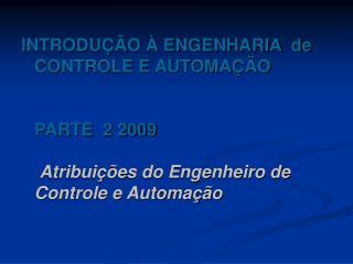 INTRODU  O   ENGENHARIA  de CONTROLE E AUTOMA  O   PARTE  2 2009   Atribui  es do Engenheiro de Controle e Automa  o