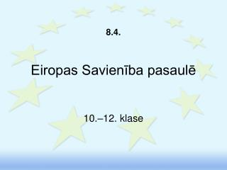8.4.   Eiropas Savieniba pasaule