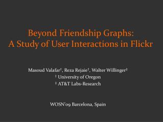 Masoud Valafar , Reza Rejaie , Walter Willinger    University of Oregon   ATT Labs-Research   WOSN 09 Barcelona, Spain