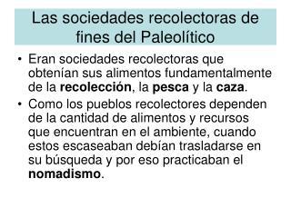 Las sociedades recolectoras de fines del Paleol tico