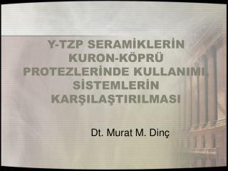 Y-TZP SERAMIKLERIN    KURON-K PR  PROTEZLERINDE KULLANIMI, SISTEMLERIN KARSILASTIRILMASI