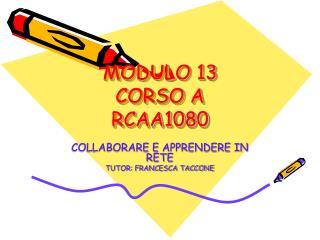 MODULO 13 CORSO A RCAA1080