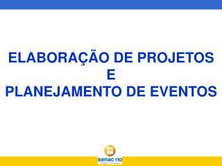 ELABORA  O DE PROJETOS E  PLANEJAMENTO DE EVENTOS