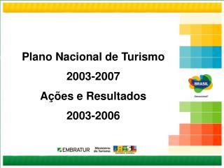 Plano Nacional de Turismo  2003-2007 A  es e Resultados  2003-2006