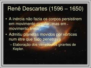 Ren  Descartes 1596   1650