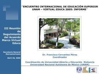 ENCUENTRO INTERNACIONAL DE EDUCACI N SUPERIOR UNAM   VIRTUAL EDUCA 2005: INFORME