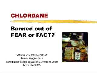 CHLORDANE   Banned out of FEAR or FACT