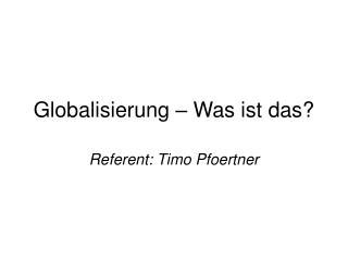 Globalisierung   Was ist das