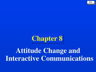 Chapter 8: Attitude Change and Interactive