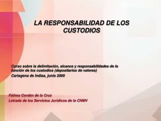 LA RESPONSABILIDAD DE LOS CUSTODIOS