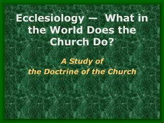 Ecclesiology    What in the World Does the Church Do