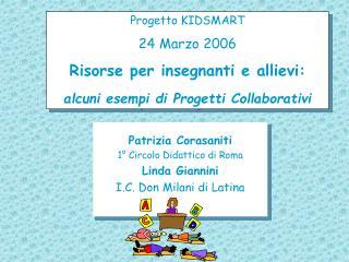 Progetto KIDSMART 24 Marzo 2006 Risorse per insegnanti e allievi:  alcuni esempi di Progetti Collaborativi