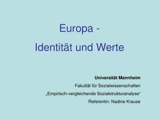 Europa - Identit t und Werte  Universit t Mannheim Fakult t f r Sozialwissenschaften  Empirisch-vergleichende Sozialstru