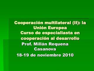 Cooperaci n multilateral II: la Uni n Europea Curso de especialiasta en cooperaci n al desarrollo