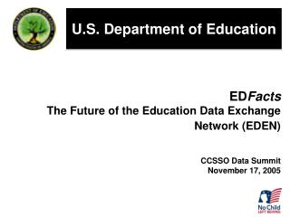 EDFacts The Future of the Education Data Exchange Network EDEN    CCSSO Data Summit  November 17, 2005