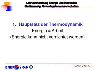Hauptsatz der Thermodynamik Energie  Arbeit Energie kann nicht vernichtet werden