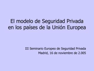 El modelo de Seguridad Privada en los pa ses de la Uni n Europea