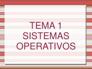 TEMA 1  SISTEMAS  OPERATIVOS
