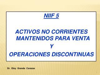 NIIF 5  ACTIVOS NO CORRIENTES MANTENIDOS PARA VENTA  Y OPERACIONES DISCONTINUAS