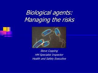 Biological agents: Managing the risks
