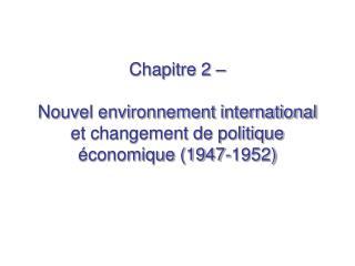 Chapitre 2     Nouvel environnement international et changement de politique  conomique 1947-1952