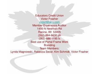 Educators Credit Union Victor Frasher victorfecu Member Experience Auditor 1400 N Newman Rd Racine, WI  53405 262-884-66