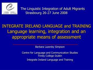 The Linguistic Integration of Adult Migrants Strasbourg 26-27 June 2008   INTEGRATE IRELAND LANGUAGE and TRAINING Langua