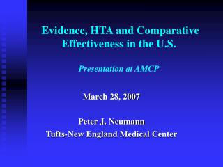 Evidence, HTA and Comparative Effectiveness in the U.S.   Presentation at AMCP