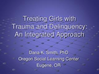 Treating Girls with  Trauma and Delinquency: An Integrated Approach