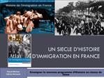 UN SIECLE D HISTOIRE D IMMIGRATION EN FRANCE