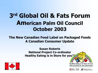 3rd Global Oil  Fats Forum American Palm Oil Council October 2003  The New Canadian Food Label on Packaged Foods  A Cana