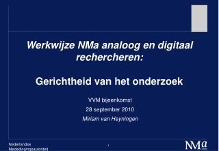 Werkwijze NMa analoog en digitaal rechercheren:  Gerichtheid van het onderzoek
